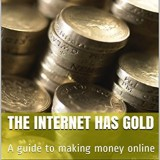The Internet has Gold : A guide to making money online