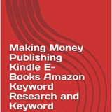 Making Money Publishing Kindle E-Books Amazon Keyword Research and Keyword Analysis (video step by step )